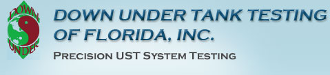 Down Under Tank Testing of Florida, Inc.: Precision UST System Testing